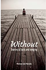 Without: Stories of lack and longing Kindle Edition