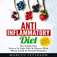 Anti Inflammatory Diet: The Simple Plan Proven to Fight Pain & Disease with Whole Foods & Natural Remedies