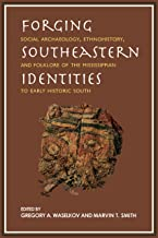 Forging Southeastern Identities: Social Archaeology, Ethnohistory, and Folklore of the Mississippian to Early Historic South