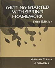 Getting started with Spring Framework: a hands-on guide to begin developing applications using Spring Framework