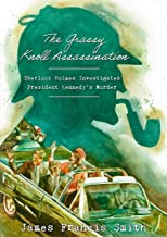 The Grassy Knoll Assassination: Sherlock Holmes Investigates President Kennedy's Murder