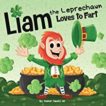 Liam the Leprechaun Loves to Fart: A Rhyming Read Aloud Story Book for Kids About a Farting Leprechaun, Perfect for St. Pa...