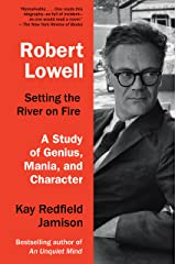 Robert Lowell, Setting the River on Fire: A Study of Genius, Mania, and Character Kindle Edition