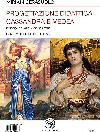 Progettazione didattica Cassandra e Medea: Due figure mitologiche lette con il metodo decostruttivo (Alma Mater)