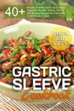 Gastric Sleeve Cookbook: QUICK and EASY – 40+ Bariatric-Friendly Salad, Soup, Stew, Vegetable Noodles, Grilling, Stir-Fry and Braising Recipes You Can ... Less (Effortless Bariatric Cookbook Book 6)