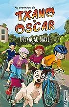 Operação Maxi (Livro 2): Livro infantil ilustrado (7 a 12 anos) (As aventuras de Txano e Oscar) (Portuguese Edition)