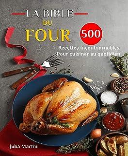 LA BIBLE DU FOUR: 500 Recettes incontournables Pour cuisiner au quotidien (French Edition)