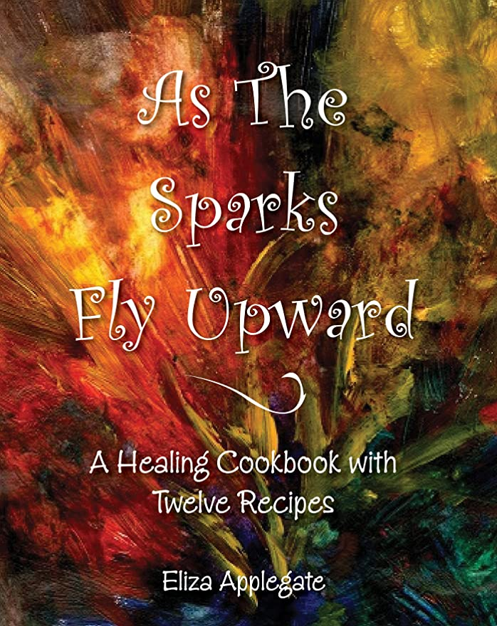 As the Sparks Fly Upward: A Healing Cookbook with Twelve Recipes (English Edition)