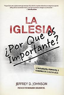 LA IGLESIA: ¿POR QUÉ ES IMPORTANTE?: La Naturaleza, Propósito y Funciones de la Iglesia Local (Spanish Edition)