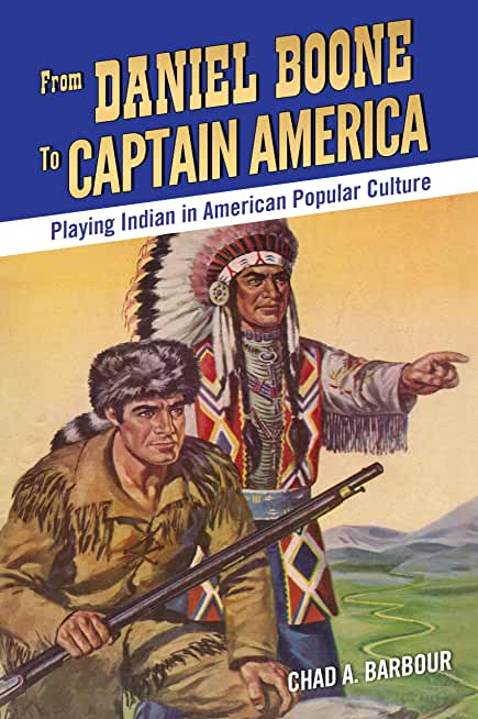 From Daniel Boone to Captain America: Playing Indian in American Popular Culture (English Edition)