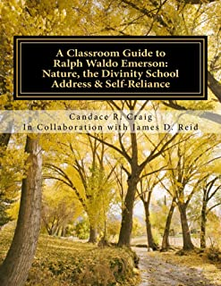 A Classroom Guide to Ralph Waldo Emerson: Nature, the Divinity School Address, Self-Reliance (Craig's Notes Classroom Guides Book 3)