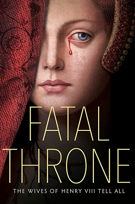 意志アテンダント聡明Fatal Throne: The Wives of Henry VIII Tell All (English Edition)