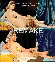 Remake: Master Works of Art Reimagined