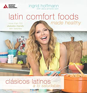 Latin Comfort Foods Made Healthy/Clásicos Latinos a lo Saludable: More than 100 Diabetes-Friendly Latin Favorites