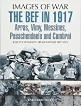 The BEF in 1917: Arras, Vimy, Messines, Passchendaele and Cambrai (Images of War)