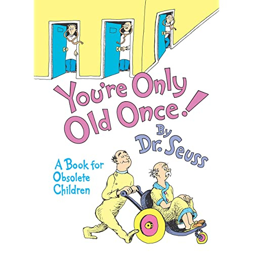 ac209e1cff2 You re Only Old Once!  A Book for Obsolete Children