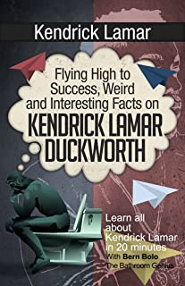 Kendrick Lamar: Flying High to Success, Weird and Interesting Facts on  KENDRICK LAMAR DUCKWORTH! (English Edition)