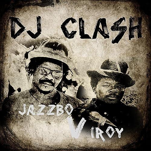 DJ Clash Jazzbo vs I Roy by Jazzbo & I Roy on Amazon Music - Amazon com