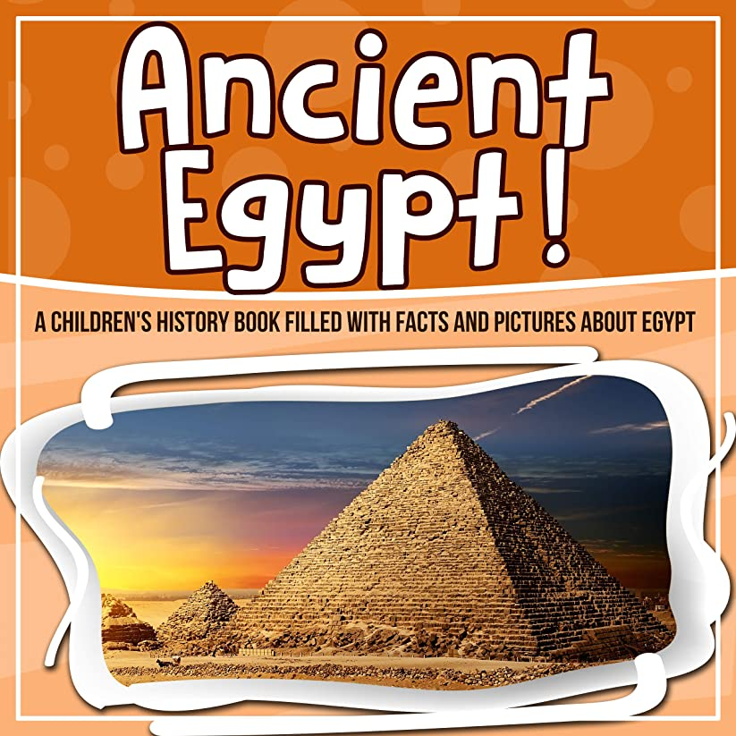 Ancient Egypt! A Children's History Book Filled With Facts And Pictures About Egypt (English Edition)