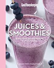 Good Housekeeping Juices & Smoothies: Sensational Recipes to Make in Your Blender (Good Food Guaranteed Book 3)