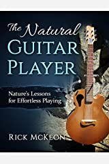The Natural Guitar Player: Nature's Lessons for Effortless Playing Kindle Edition