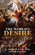 The World's Desire : Classic Edition With Original Illustrations