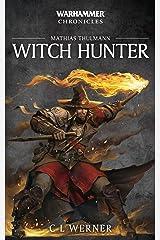 Mathias Thulmann: Witch Hunter: The Mathias Thulmann Trilogy (Warhammer Chronicles Book 7) Kindle Edition