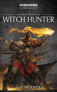 Mathias Thulmann: Witch Hunter: The Mathias Thulmann Trilogy (Warhammer Chronicles Book 7)