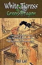 White Tigress Green Dragon: Taoist Sexual Secrets for Youthful Restoration and Spiritual Illumination