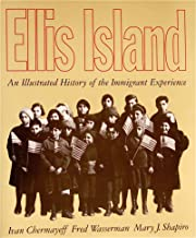 Ellis Island: An Illustrated History of the Immigrant Experience