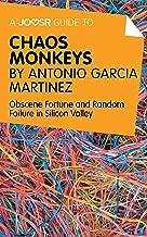 A Joosr Guide to... Chaos Monkeys by Antonio García Martínez: Obscene Fortune and Random Failure in Silicon Valley