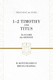 1–2 Timothy and Titus: To Guard the Deposit (ESV Edition) (Preaching the Word)