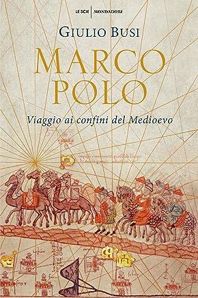 Marco Polo: Viaggio ai confini del Medioevo
