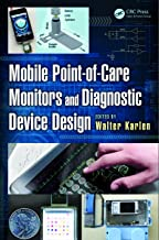 Mobile Point-of-Care Monitors and Diagnostic Device Design (Devices, Circuits, and Systems Book 31)