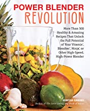 Power Blender Revolution: More Than 300 Healthy and Amazing Recipes That Unlock the Full..