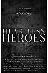 Heartless Heroes: A Dark Romance Anthology Kindle Edition