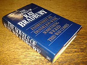 The Novels of Ray Bradbury: Fahrenheit 451, Dandelion Wine, Something Wicked This Way Comes