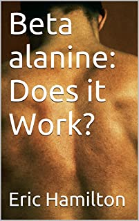 Beta alanine: Does it Work? (Supplements: Reviewing the Evidence)