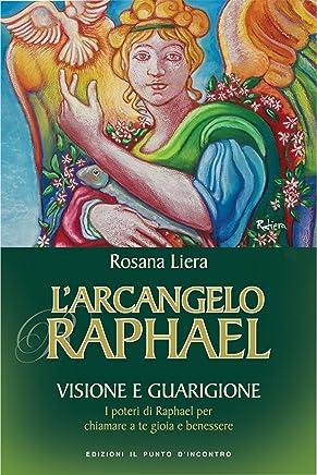 LArcangelo Raphael: Visione e guarigione - I poteri di Raphael per chiamare a te gioia e benessere