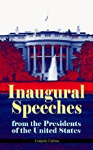 Inaugural Speeches from the Presidents of the United States - Complete Edition: From Washington to Trump (1789-2017) – See the Rise and Development of ... and Platforms of Elected Presidents