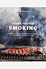 Thank You for Smoking: Fun and Fearless Recipes Cooked with a Whiff of Wood Fire on Your Grill or Smoker [A Cookbook] Kindle Edition
