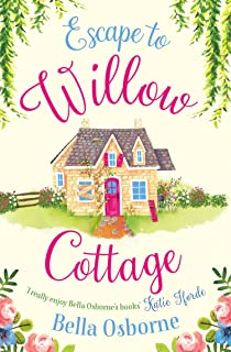 Escape to Willow Cottage: The brilliant, laugh-out-loud romcom you need to read in 2019 (Willow Cottage Series)