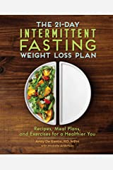 The 21-Day Intermittent Fasting Weight Loss Plan: Recipes, Meal Plans, and Exercises for a Healthier You Kindle Edition