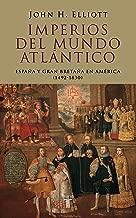 Imperios del mundo atlántico: España y Gran Bretaña en América (1492-1830) (Spanish Edition)