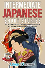 Intermediate Japanese Short Stories: 10 Captivating Short Stories to Learn Japanese & Grow Your Vocabulary the Fun Way! (Intermediate Japanese Stories Book 1) Kindle Edition