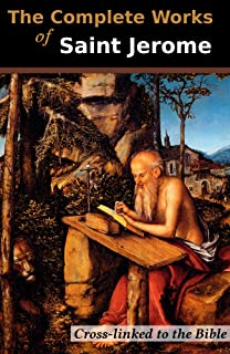 The Complete Works of Saint Jerome (13 Books): Cross-Linked to the Bible