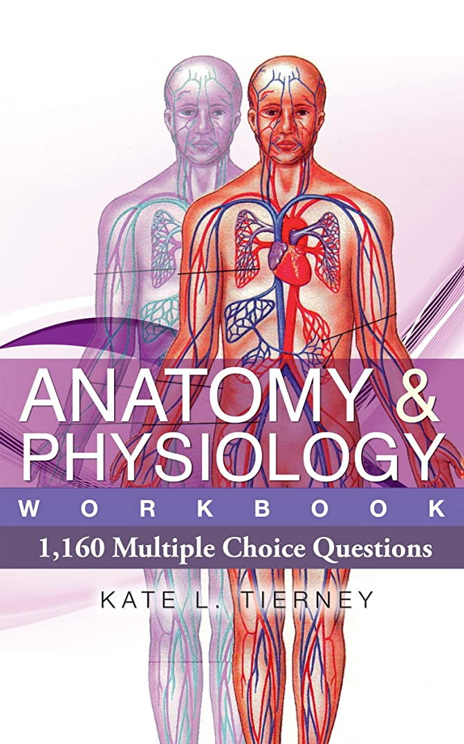 逃げるあいまいな逆説Anatomy & Physiology Student Workbook - 1,160 Multiple Choice Questions To Help Guarantee Exam Success (Volume 1) (English Edition)