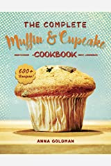 The Complete Muffin & Cupcake Cookbook: 600 Recipes to Bake at Home, with Love! (Baking Cookbook Book 2) Kindle Edition