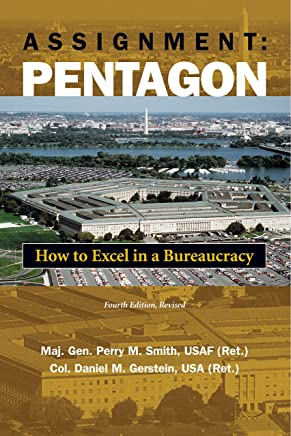 Assignment Pentagon: How to Excel in a Bureaucracy, Fourth Edition, Revised