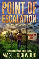 Point Of Escalation: A Post-Apocalyptic Epidemic Survival (The Morgan Strain Series Book 4) Kindle Edition